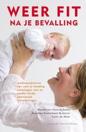Weer fit na je bevalling : voedingsadviezen, tips voor je houding, oefeningen met en zonder je baby, emotionele ver...