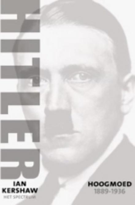 Hitler 1889-1936 : hoogmoed - Hitler de biografie in 2 delen