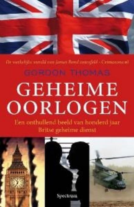 Geheime oorlogen : een onthullend beeld van honderd jaar Britse geheime dienst