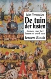 De tuin der lusten : roman over leven en werk van Jeroen Bosch