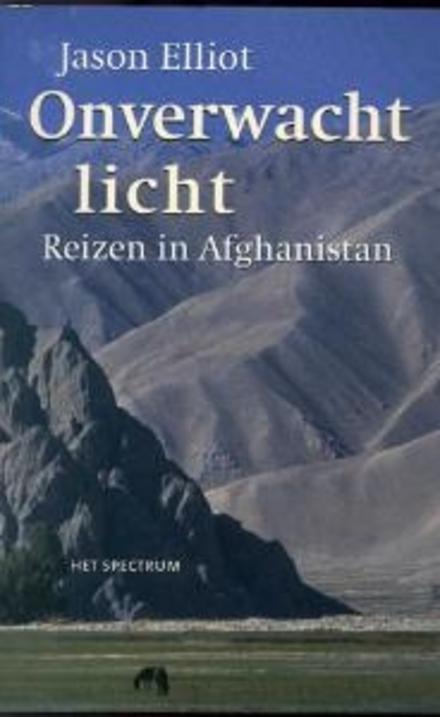 Onverwacht licht : reizen in Afghanistan - Liefde voor bergen en reizen