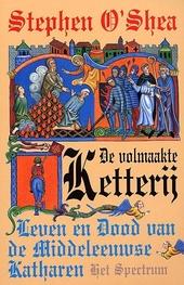 De volmaakte ketterij : leven en dood van de middeleeuwse katharen