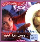 Vegetarisch koken met kinderen : recepten, ideetjes, tips
