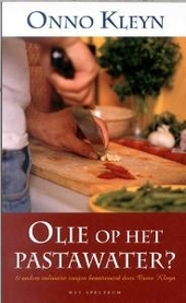 Olie op het pastawater ? en andere culinaire vragen beantwoord door Onno Kleyn