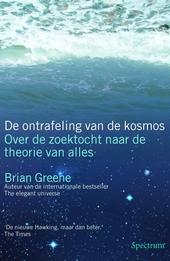 De ontrafeling van de kosmos : over de zoektocht naar de theorie van alles