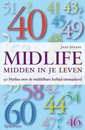 Midlife : midden in je leven : 50 mythes over de middelbare leeftijd ontmaskerd