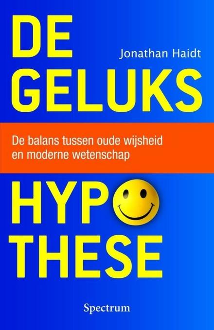 De gelukshypothese : de balans tussen oude wijsheid en moderne wetenschap