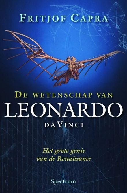 De wetenschap van Leonardo da Vinci : het grote genie van de renaissance