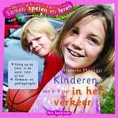 Kinderen in het verkeer : van 6 - 9 jaar : veilig op de fiets, in de auto, trein of bus, verkeers- en gedragsregels