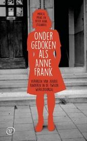 Ondergedoken als Anne Frank : verhalen van Joodse kinderen in de Tweede Wereldoorlog