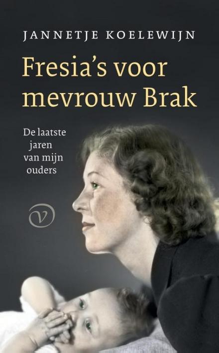 Fresia's voor mevrouw Brak : de laatste jaren van mijn ouders