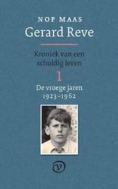 Gerard Reve : kroniek van een schuldig leven. 1, De vroege jaren 1923-1962