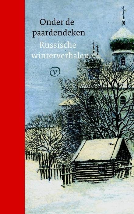 Onder de paardendeken : Russische winterverhalen / verhalen van Aleksander Poesjkin, Anton Tsjechov, Fjodor Dostojevski [e.a.] - Een heerlijke winterse kennismaking met verschillende Russische klassieke auteurs