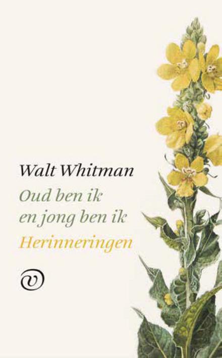Oud ben ik en jong ben ik : herinneringen / Walt Whitman ; vertaald en van aantekeningen voorzien door René Kurpershoek - verliefd op het geschreven woord