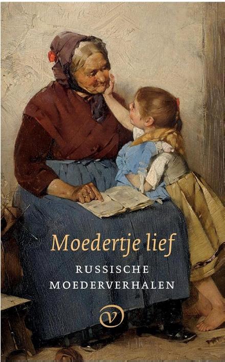 Moedertje lief : Russische moederverhalen