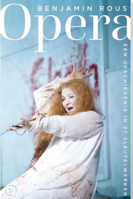 Opera : een geschiedenis in 27 sleutelwerken