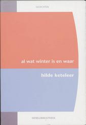 Al wat winter is en waar : gedichten