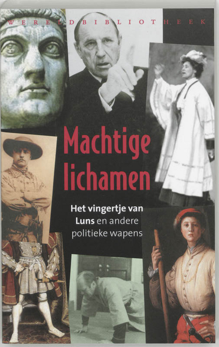 Machtige lichamen : het vingertje van Luns en andere politieke wapens / onder red. van Catrien Santing ... [et al.]