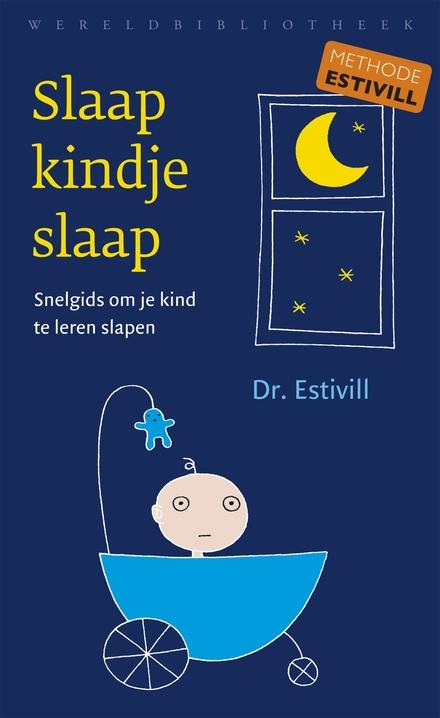 Slaap kindje, slaap : snelgids om je kind te leren slapen