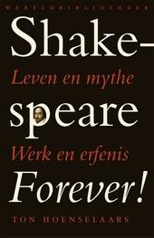Shakespeare forever! : leven en mythe, werk en erfenis