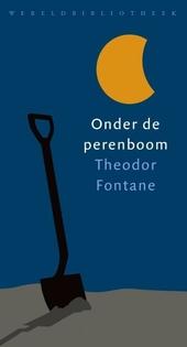 Onder de perenboom : Theodor Fontane ; vertaald en van nawoord voorzien door Martin Michael Driessen