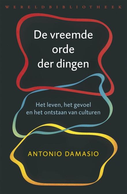 De vreemde orde der dingen : het leven, het gevoel en het ontstaan van culturen