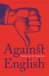 Against English : pleidooi voor het Nederlands