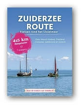 Zuiderzeeroute : fietsen rond het IJsselmeer : door Noord-Holland, Friesland, Overijssel, Gelderland en Utrecht