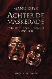 Achter de maskerade : over macht, schijnmacht en onmacht
