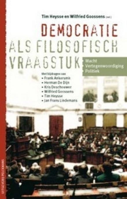 Democratie als filosofisch vraagstuk : lezingen over macht, vertegenwoordiging en politiek