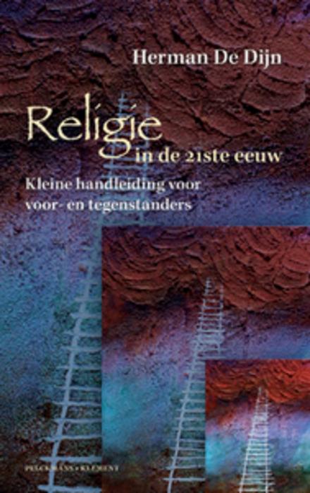 Religie in de 21ste eeuw : kleine handleiding voor voor- en tegenstanders
