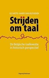 Strijden om taal : de Belgische taalkwestie in historisch perspectief