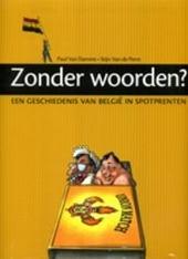 Zonder woorden? : een geschiedenis van België in spotprenten