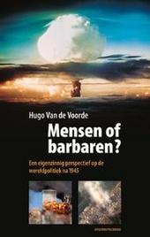 Mensen of barbaren? : een eigenzinnig perspectief op de wereldpolitiek na 1945