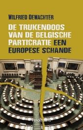 De trukendoos van de Belgische particratie : een Europese schande