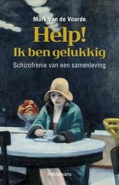 Help! Ik ben gelukkig : schizofrenie van een samenleving
