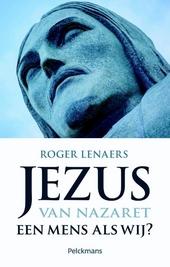 Jezus van Nazaret : een mens als wij?