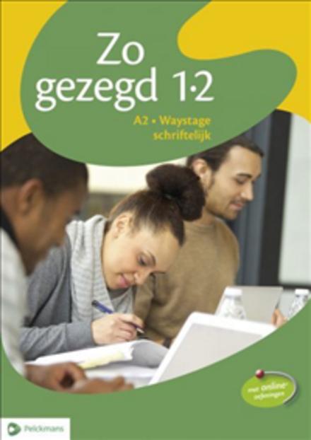 Zo gezegd 1.2 : Nederlands voor anderstaligen. Schriftelijk