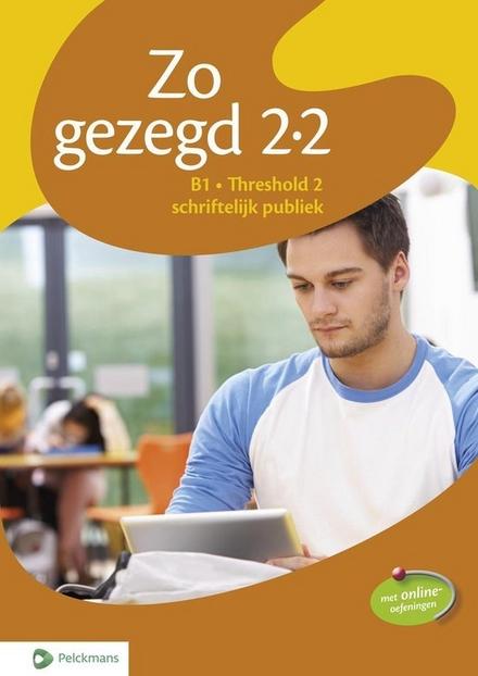 Zo gezegd 2.2 : Nederlands voor anderstaligen. Schriftelijk publiek