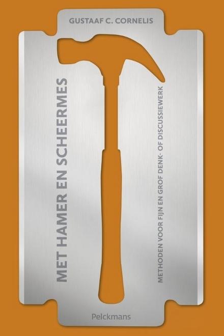 Met hamer en scheermes : methoden voor fijn en grof denk- of discussiewerk