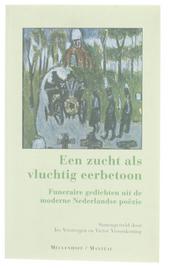 Een zucht als vluchtig eerbetoon : funeraire gedichten uit de moderne Nederlandse poëzie