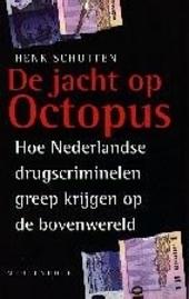 De jacht op Octopus : hoe Nederlandse drugscriminelen greep krijgen op de bovenwereld