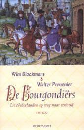 De Bourgondiërs : de Nederlanden op weg naar eenheid 1384-1530
