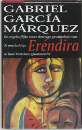 De ongelooflijke maar droevige geschiedenis van de onschuldige Eréndira en haar harteloze grootmoeder en andere ve...