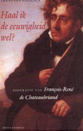 Haal ik de eeuwigheid wel ? : biografie van François-René de Chateaubriand