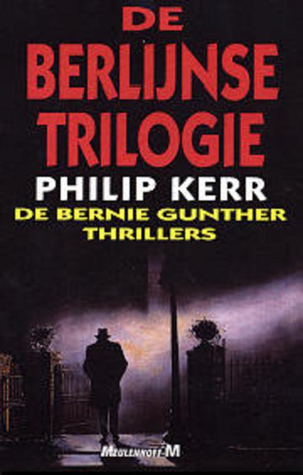 De Berlijnse trilogie : de Bernie Gunther thrillers