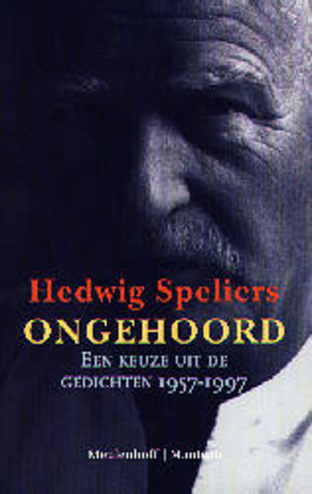 Ongehoord : een keuze uit de gedichten 1957-1997