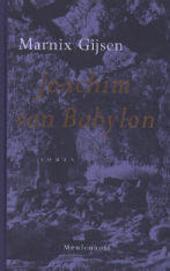 Het boek van Joachim van Babylon : hetwelk bevat het oprecht verhaal van zijn leven en dat van zijn beroemde huisvr...