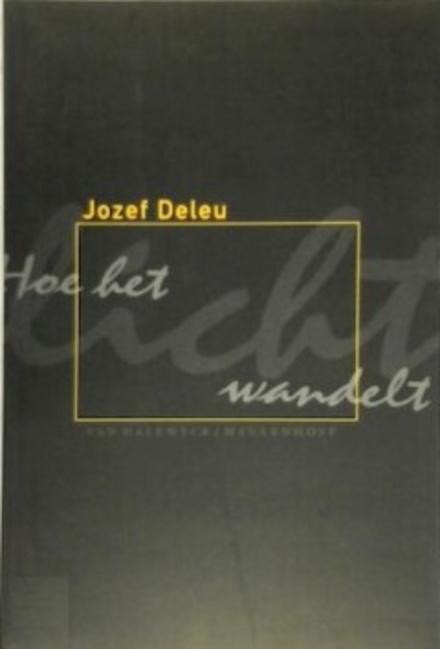 Hoe het licht wandelt : een bloemlezing uit de poëzie van Jozef Deleu