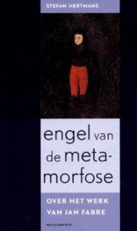 Engel van de metamorfose : over het werk van Jan Fabre